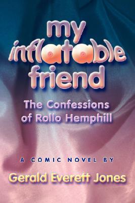 My Inflatable Friend: The Confessions of Rollo Hemphill Gerald Everett Jones