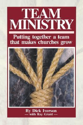 Team Ministry  by  Dick Iverson