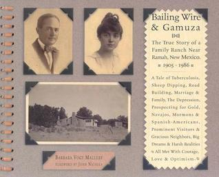 Bailing Wire and Gamuza: The True Story of a Family Ranch Near Ramah, New Mexico  by  Barbara Vogt Mallery