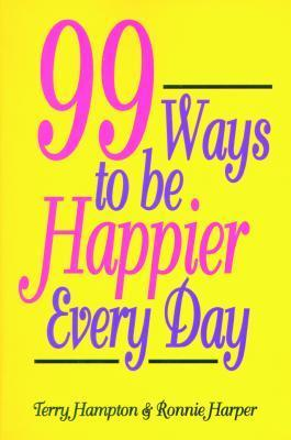 Ninety-Nine Ways to Be Happier Every Day  by  Terry Hampton