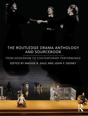 Routledge Drama Anthology and Sourcebook: From Modernism to Contemporary Performance Maggie B. Gale