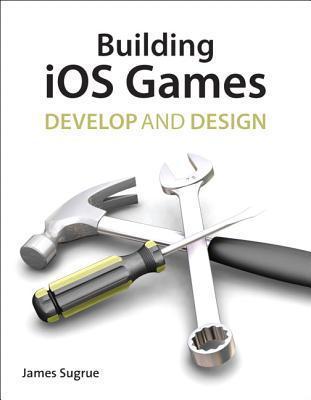 Building IOS 5 Games: Develop and Design James Sugrue