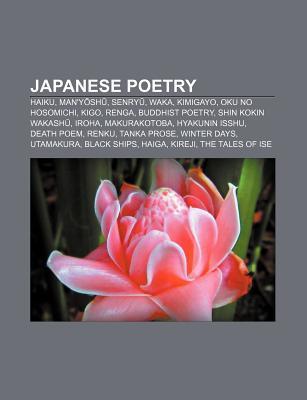 Japanese Poetry: Haiku, Many Sh, Senry, Waka, Kimigayo, Oku No Hosomichi, Kigo, Renga, Buddhist Poetry, Shin Kokin Wakash, Iroha Books LLC