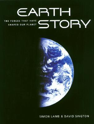 Earth Story: The Forces That Have Shaped Our Planet  by  Simon Lamb