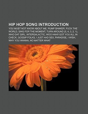 Hip Hop Song Introduction: You Must Not Know about Me, Rump Shaker, Fuck the World, Sing for the Moment, Turn Around (5, 4, 3, 2, 1)  by  Source Wikipedia