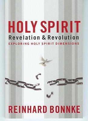 Holy Spirit Revelation & Revolution: Exploring the Holy Spirit Dimensions Reinhard Bonnke