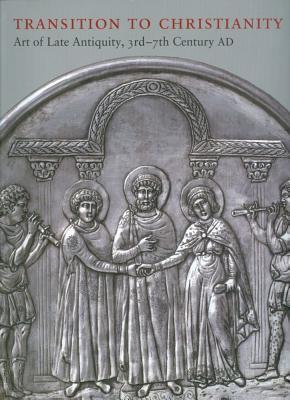 Transition to Christianity: Art of Late Antiquity, 3rd-7th Century AD Anastasia Lazaridou