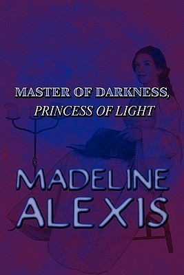 Master of Darkness, Princess of Light  by  Madeline Alexis