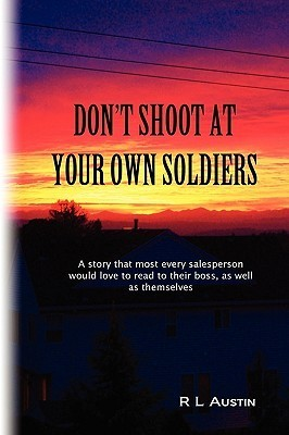 Dont Shoot at Your Own Soldiers  by  R. L. Austin