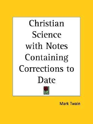 Christian Science with Notes Containing Corrections to Date Mark Twain