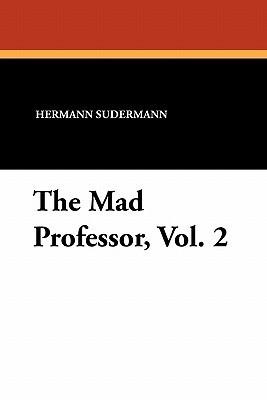 The Mad Professor, Vol. 2 Hermann Sudermann