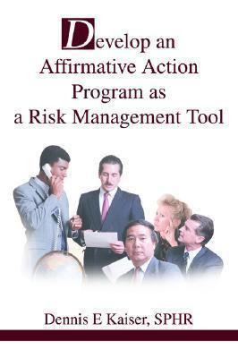 Develop an Affirmative Action Program as a Risk Management Tool  by  Dennis E. Kaiser