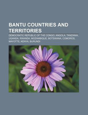 Bantu Countries and Territories: Democratic Republic of the Congo, Angola, Tanzania, Uganda, Rwanda, Mozambique, Botswana, Comoros, Mayotte  by  Source Wikipedia
