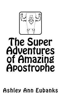 The Super Adventures of Amazing Apostrophe  by  Ashley Ann Eubanks