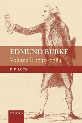 Edmund Burke, Volume I: 1730-1784  by  F.P. Lock