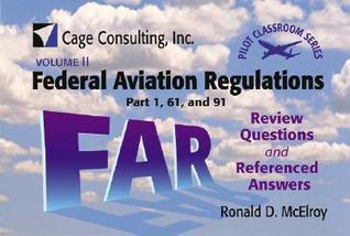 Volume II: Federal Aviation Regulations (FAR) Part 1, 61, 91 (Professional Aviation series)  by  Ronald D. McElroy