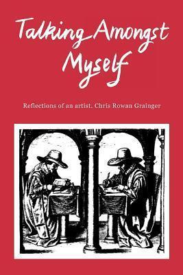Talking Amongst Myself  by  Chris Rowan Grainger