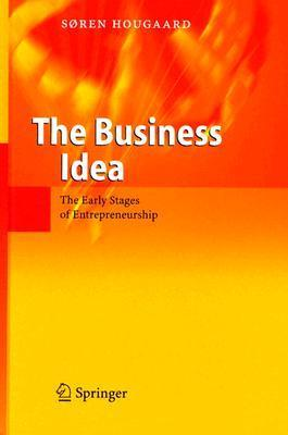 The Business Idea: The Early Stages of Entrepreneurship  by  Soren Hougaard