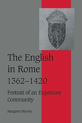 The English in Rome, 1362 1420: Portrait of an Expatriate Community  by  Margaret Harvey