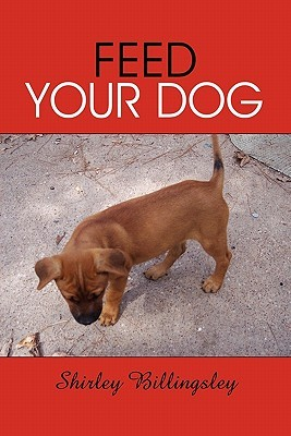 Feed Your Dog  by  Shirley Billingsley