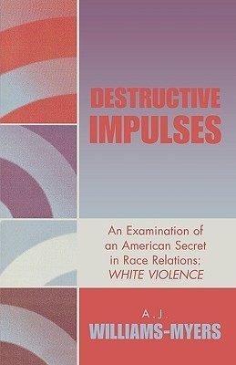 Destructive Impulses: An Examination of an American Secret in Race Relations: White Violence  by  Albert James Williams-Myers