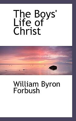 The Boys Life of Christ  by  William Byron Forbush
