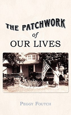 The Patchwork of Our Lives  by  Peggy Foutch