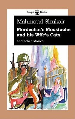 Mordechais Mustache and His Wifes Cats: And Other Stories Mahmoud Shukair