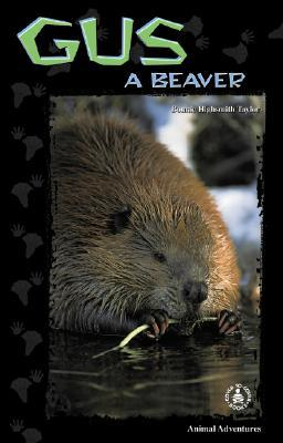 Gus: A Beaver  by  Bonnie Highsmith Taylor