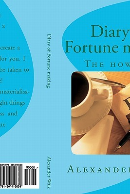 Diary of Fortune Making: The How to Alexander Walz