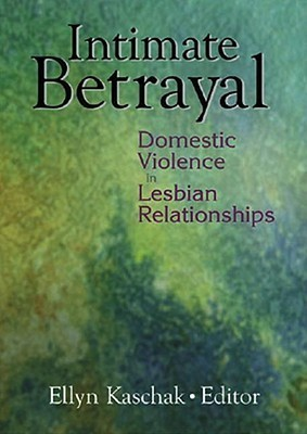 Intimate Betrayal:  Domestic Violence In Lesbian Relationships  by  Ellyn Kaschak