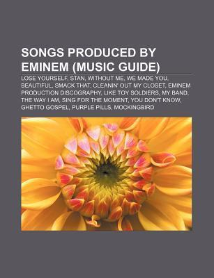 Songs Produced By Eminem (Music Guide): Lose Yourself, Stan, Without Me, We Made You, Beautiful, Smack That, Cleanin Out My Closet  by  Source Wikipedia