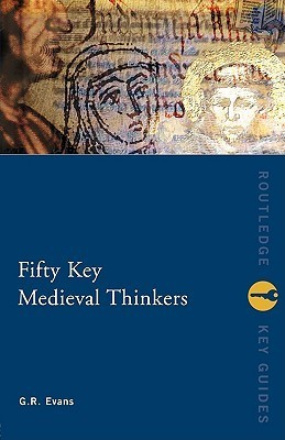 Fifty Key Medieval Thinkers G.R. Evans