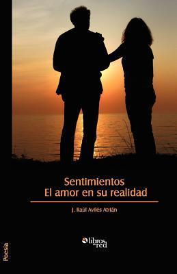 Sentimientos. El Amor En Su Realidad  by  J. Raul Aviles Atrian