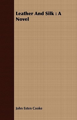 Leather and Silk John Esten Cooke