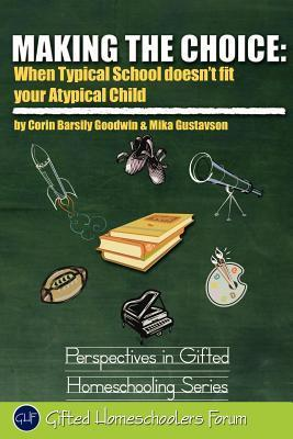 Making the Choice: When Typical School Doesnt Fit Your Atypical Child Corin Barsily Goodwin