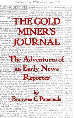 The Gold Miners Journal. the Adventures of an Early News Reporter Branwen C. Patenaude
