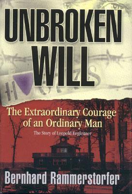 Unbroken Will: The Extraordinary Courage Of An Ordinary Man  by  Bernhard Rammerstorfer