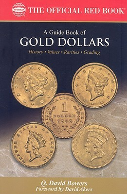 Bowers Series: A Guide Book of Gold Dollars (288) (288)  by  David Bowers