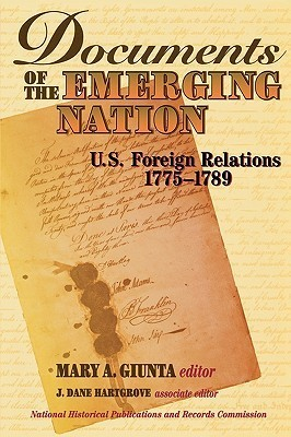 Documents of the Emerging Nation: U.S. Foreign Relations, 1775-1789 Dane J. Hartgrove