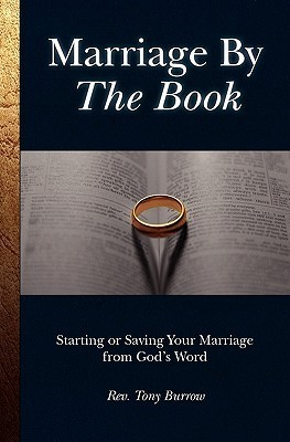Marriage  by  the Book: Starting or Saving Your Marriage from Gods Word by Tony Burrow