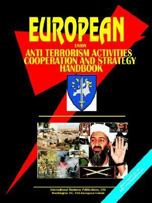 Eu Anti Terrorism Activities, Cooperation and Strategy Handbook  by  USA International Business Publications