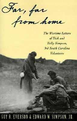Far, Far from Home: The Wartime Letters of Dick and Tally Simpson Third South Carolina Volunteers Dick Simpson