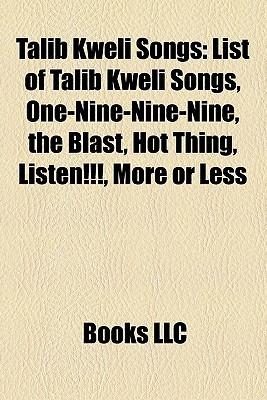 Talib Kweli Songs: List of Talib Kweli Songs, One-Nine-Nine-Nine, the Blast, Hot Thing, Listen!!!, More or Less  by  Books LLC