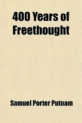 400 Years Of Freethought  by  Samuel Porter Putnam