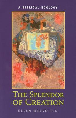 The Splendor of Creation: A Biblical Ecology  by  Ellen Bernstein