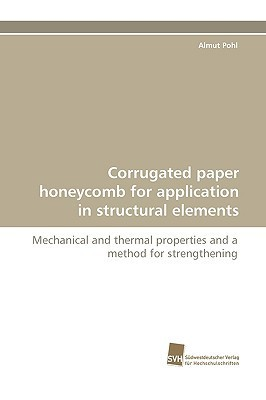 Corrugated Paper Honeycomb for Application in Structural Elements  by  Almut Pohl