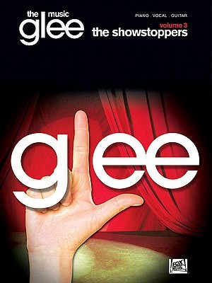 Glee, Volume 3 - Showstoppers Hal Leonard Publishing Company