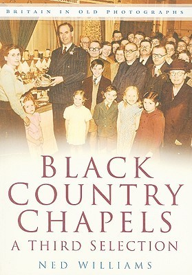 Black Country Chapels: A Third Selection Ned Williams