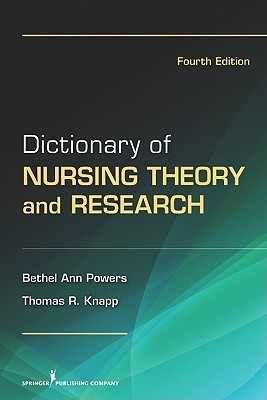 Dictionary of Nursing Theory and Research: Fourth Edition  by  Bethel Ann Powers